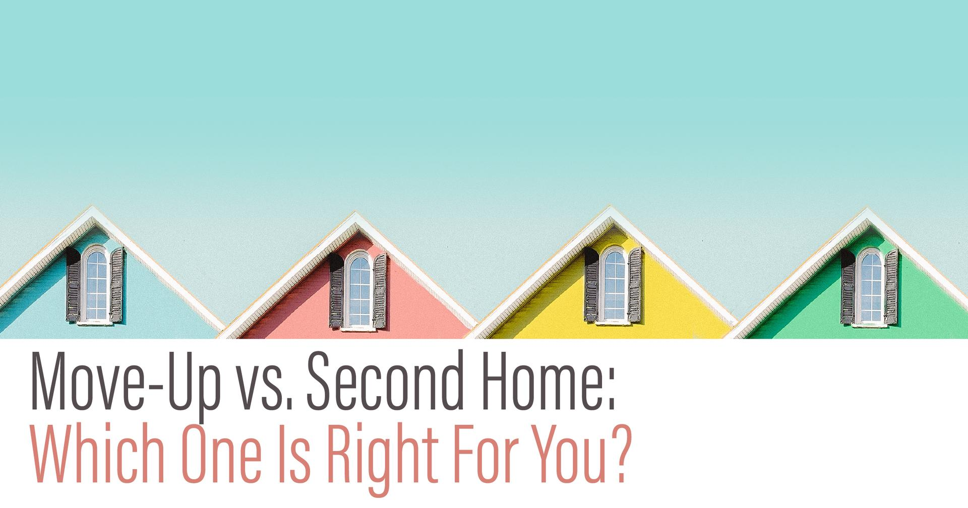 Move-Up vs. Second Home: Which One Is Right For You? Main Photo